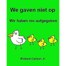 We gaven niet op Wir haben nie aufgegeben : Kinderprentenboek Nederlands-Duits (Tweetalige editie)