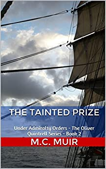 The Tainted Prize: Under Admiralty Orders - The Oliver Quintrell Series - Book 2 by [Muir, M.C.]