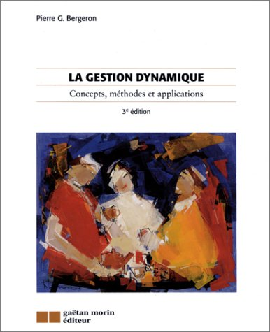 La Gestion dynamique : Concepts, méthodes et applications par Pierre G. Bergeron