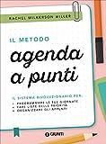 Scarica Libro Il metodo agenda a punti Il sistema rivoluzionario per programmare le tue giornate fare liste delle priorita organizzare gli appunti (PDF,EPUB,MOBI) Online Italiano Gratis