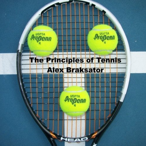 The Principles of Tennis: An Instructional Guide to Help Improve the Technical, Physical, and Mental Aspect of Your Tennis Game by Alex Braksator (2012-03-22)