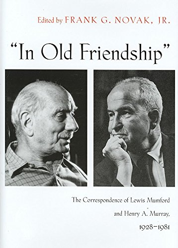 "[""In Old Friendship"": The Correspondence of Lewis Mumford and Henry A. Murray, 1928-1981] (By: Jr. Frank G. Novak) [published: June, 2007]"