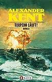 Torpedo läuft!: Roman - Alexander Kent