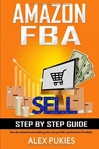 Amazon FBA Step by Step Guide: Von der Gewerbeanmeldung bis zum perfekt optimierten Produkt!