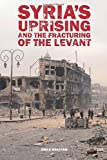 Syria's Uprising and the Fracturing of the Levant (Adelphi)