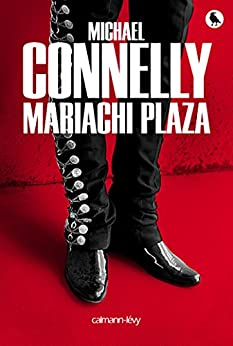 Mariachi Plaza (Harry Bosch t. 20) (French Edition) by [Connelly, Michael]