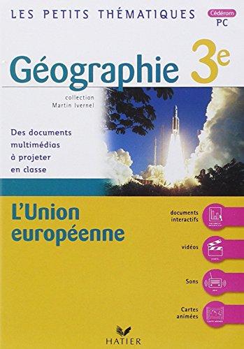 Les petits thematiques - geographie 3e, l'union europeenne - CD-ROM PC par HATIER