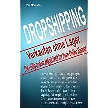 Dropshipping - Verkaufen ohne Lager: Die völlig andere Möglichkeit für Ihren Online Handel