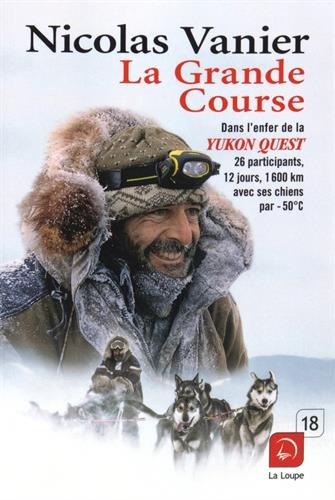 La Grande course : Dans l'enfer de la Yukon Quest, 26 participants, 12 jours, 1.600 km avec ses chiens par - 50o C
