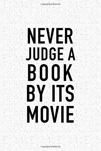 Never Judge A Book By It's Movie: A 6x9 Inch Matte Softcover Journal Notebook With 120 Blank Lined Pages And A Funny Book Loving Cover Slogan