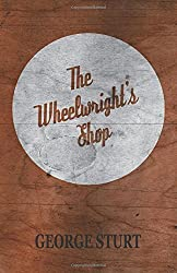 The Wheelwright's Shop by George Sturt (2014-07-23)