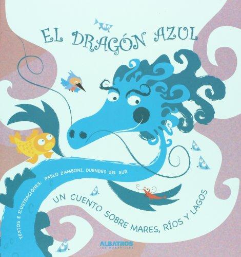 El Dragon azul/ The Blue Dragon: Un Cuento Sobre Mares, Rios Y Lagos/ A Story About Seas, Rivers and Lakes (Dragones De Colores/ Color Dragons) por Pablo Zamboni