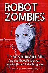 Robot Zombies: Transhumanism and the Robot Revolution by Xaviant Haze (2015-11-15)