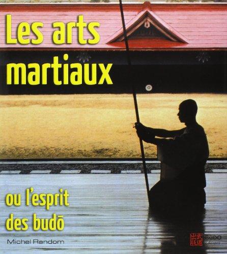 Les arts martiaux : Ou l'esprit des budô