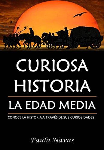 Curiosa Historia: La Edad Media: Conoce las historia a través de sus curiosidades por Paula Navas