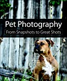 Image de Pet Photography: From Snapshots to Great Shots