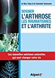 Soigner l'arthrose, les rhumatisme et l'arthrite