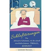 Schlafstörungen: Das ultimative Geheimnis, wie Sie schnell einschlafen können - ÜBERALL, JEDERZEIT! (Schlafstörungen bewältigen, Schlafstörung überwinden, ... leicht gemacht, Schlafprobleme lösen)