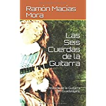 Las Seis Cuerdas de la Guitarra: La historia de la Guitarra en  Guadalajara. (MUSICA)