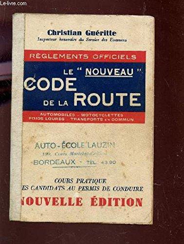 LE NOUVEAU CODE DE LA ROUTE / REGLEMENTS OFFICIELS / COURS PRATIQUE DES CANDIDATS AU ERMIS DE CONDUIRE / NOUVELLE EDITION.
