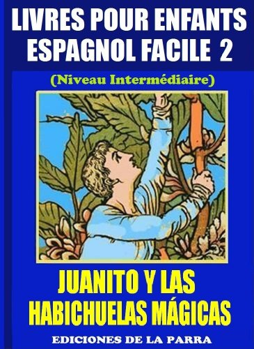 Livres Pour Enfants En Espagnol Facile 2: Juanito y las Habichuelas Mágicas (Serie Espagnol Facile) por Alejandro Parra Pinto