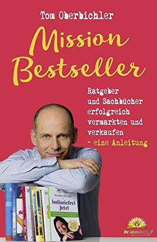 Mission Bestseller Ratgeber und Sachbücher erfolgreich vermarkten und verkaufen ... Eine Anleitung (Mit Self-Publishing erfolgreich werden 2)