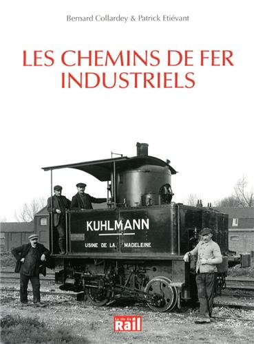 Les chemins de fer industriels par Bernard Collardey