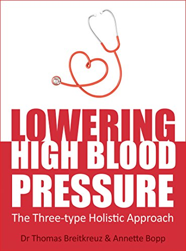 Lowering High Blood Pressure: The Three-type Holistic Approach (English Edition)