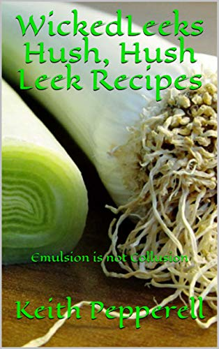 WickedLeeks Hush, Hush Leek Recipes: Emulsion is not Collusion ...