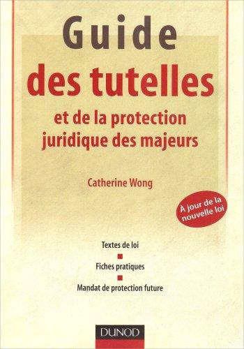 Guide des tutelles et de la protection juridique des majeurs par Catherine Wong