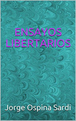 ENSAYOS LIBERTARIOS por Jorge Ospina Sardi