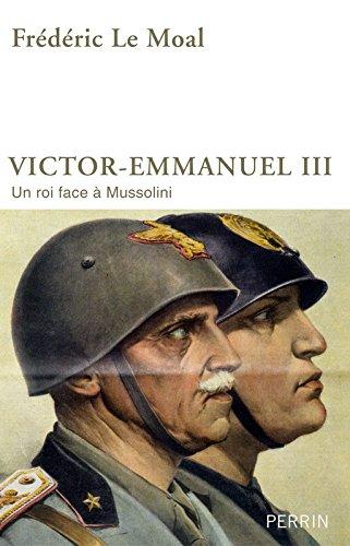 Victor-Emmanuel III d'Italie : Un roi face à Mussolini par Frédéric Le Moal