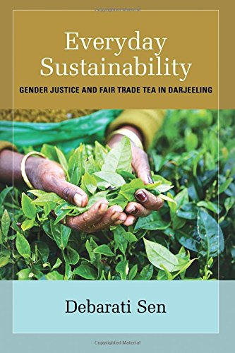 Everyday Sustainability: Gender Justice and Fair Trade Tea in Darjeeling (SUNY Series, Praxis: Theory in Action) -