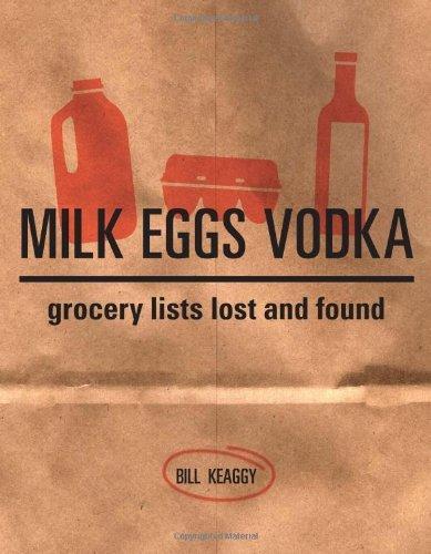 Milk Eggs Vodka: Grocery Lists Lost and Found by Bill Keaggy (27-Jul-2007) Hardcover par Bill Keaggy