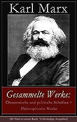 Gesammelte Werke: Ökonomische und politische Schriften + Philosophische Werke (50 Titel in einem Buch  Vollständige Ausgaben): Biografie + Das Kapital ... Zur Judenfrage + Lohn, Preis und Profit...