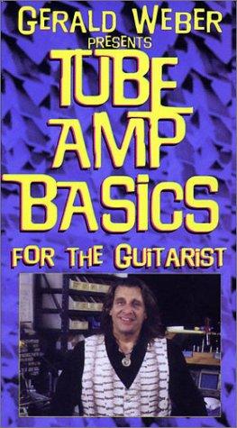 Gerald Weber Presents Tube Amp Basics for the Guitarist [VHS] (Weber Tube)