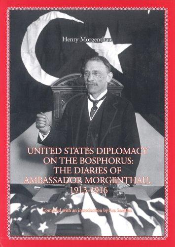 United States Diplomacy On The Bosphorus: The Diaries Of Ambassador Morgenthau 1913-1916