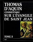 Commentaire sur l'Evangile de Saint Jean - Tome 2, La passion, la mort et la Résurrection du Christ