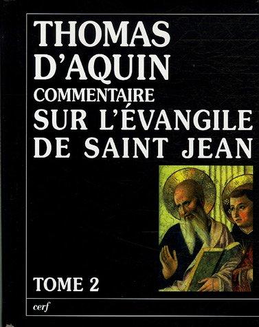 Commentaire sur l'Evangile de Saint Jean : Tome 2, La passion, la mort et la Résurrection du Christ