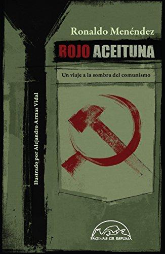 Rojo aceituna: Un viaje a la sombra del comunismo (Voces / Ensayo nº 197) por Ronaldo Menéndez