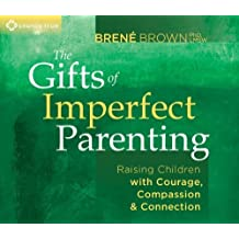 The Gifts of Imperfect Parenting: Raising Children with Courage, Compassion, and Connection by Brown, Brene (2013) Audio CD