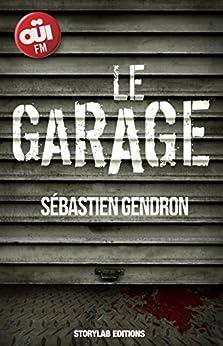 Le garage par [Gendron, Sébastien]