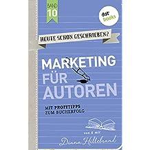 HEUTE SCHON GESCHRIEBEN? - Band 10: Marketing für Autoren: Mit Profitipps zum Bucherfolg