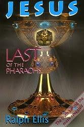 Jesus: Last of the Pharaohs - The True History of Religion Revealed