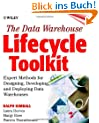 The Data Warehouse Lifecycle Toolkit: Tools and Techniques for Designing, Developing, and Deploying Data Warehouses: Tools and Techniques for ... and Deploying Data Marts and Data Warehouses