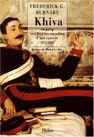 Khiva. Au galop vers les Cités interdites d'Asie centrale 1875-1876 par Frederick Gustavus Burnaby