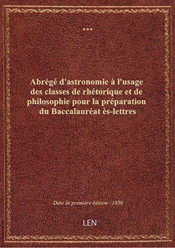 Abrégé d'astronomie à l'usage des classes de rhétorique et de philosophie pour la préparation du Bac par XXX
