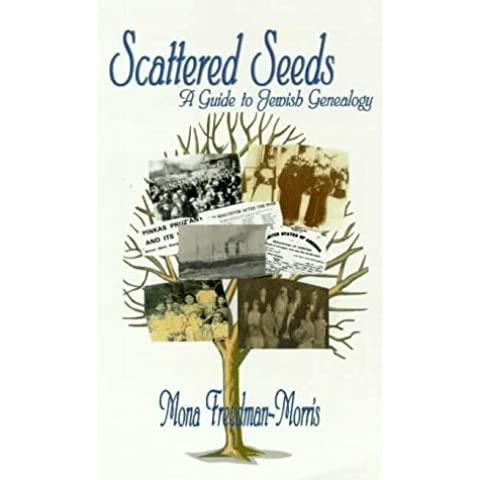 Scattered Seeds: A Guide to Jewish Genealogy by Mona Freedman Morris (1998-11-01)
