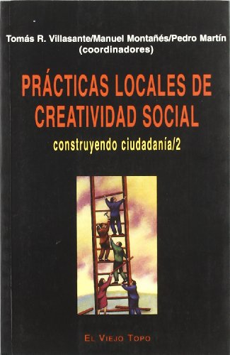 Practicas Locales de Creatividad Social (Construyendo Ciudadania) por Joel Montanez, Tomas R. Villasante