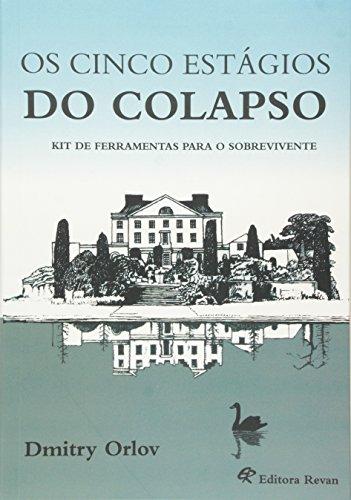 Os Cinco Estgios do Colapso. Kit de Ferramentas Para o Sobrevivente (Em Portuguese do Brasil)